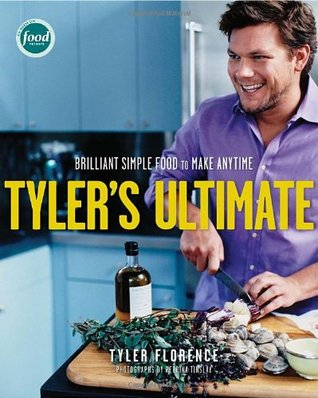 [PDF] [EPUB] Tyler's Ultimate: Brilliant Simple Food to Make Any Time Download by Tyler Florence
