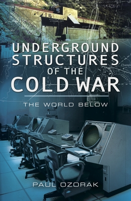 [PDF] [EPUB] Underground Structures of the Cold War: The World Below Download by Paul Ozorak