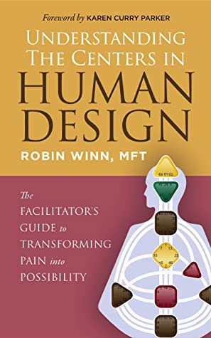[PDF] [EPUB] Understanding the Centers in Human Design: The Facilitator's Guide to Transforming Pain into Possibility Download by Robin Winn MFT