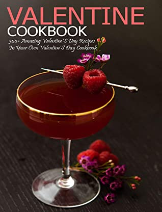 [PDF] [EPUB] Valentine Cookbook: 300+ Amazing Valentine's Day Recipes In Your Own Valentine'S Day Cookbook Download by Shannon Grant