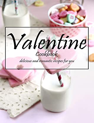 [PDF] [EPUB] Valentine Cookbook: delicious and romatic recipes for you Download by Shannon Grant