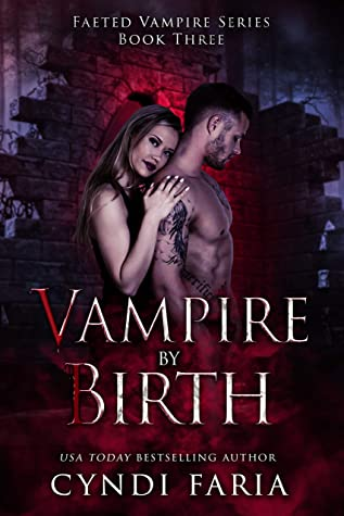 [PDF] [EPUB] Vampire by Birth: A Paranormal Romance Mystery Novel (Faeted Vampire Series Book 3) Download by Cyndi Faria