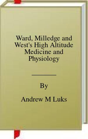 [PDF] [EPUB] Ward, Milledge and West's High Altitude Medicine and Physiology Download by Andrew M Luks