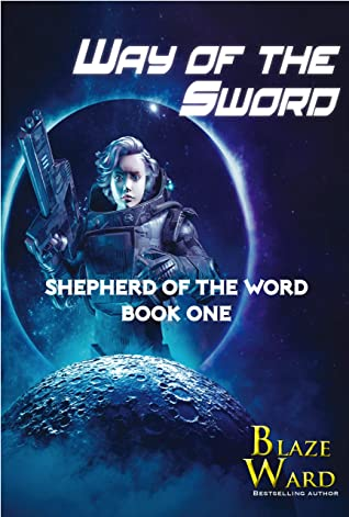 [PDF] [EPUB] Way of the Sword (Shepherd of the Word Book 1) Download by Blaze Ward
