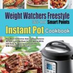 [PDF] [EPUB] Weight Watchers Freestyle 365-Day Smart Points Instant Pot Cookbook: The Most Effective and Comprehensive Weight Loss Method in The World With 125 Easy and DeliciousInstant Pot WW Smart Points Recipes Download