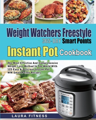 [PDF] [EPUB] Weight Watchers Freestyle 365-Day Smart Points Instant Pot Cookbook: The Most Effective and Comprehensive Weight Loss Method in The World With 125 Easy and DeliciousInstant Pot WW Smart Points Recipes Download by Laura Fitness