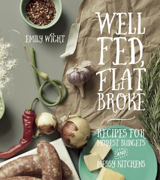 [PDF] [EPUB] Well Fed, Flat Broke: Recipes for Modest Budgets and Messy Kitchens Download by Emily Wight
