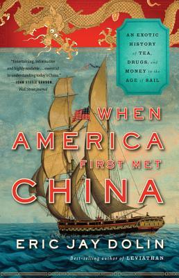 [PDF] [EPUB] When America First Met China: An Exotic History of Tea, Drugs, and Money in the Age of Sail Download by Eric Jay Dolin
