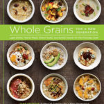 [PDF] [EPUB] Whole Grains for a New Generation: Light Dishes, Hearty Meals, Sweet Treats, and Sundry Snacks for the Everyday Cook Download