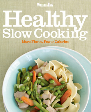 [PDF] [EPUB] Woman's Day Healthy Slow Cooking: More Flavor, Fewer Calories Download by Woman's Day Magazine