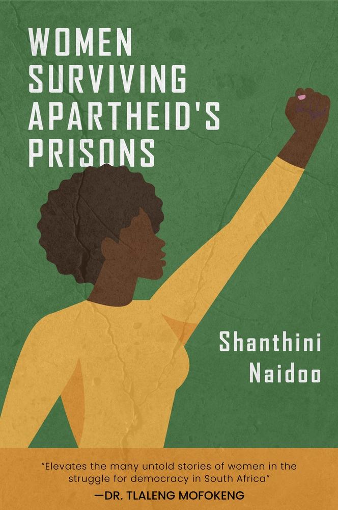 [PDF] [EPUB] Women Surviving Apartheid's Prisons Download by Shanthini Naidoo