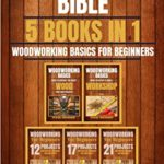 [PDF] [EPUB] Woodworking Bible: Woodworking basics for beginners 5 books in 1 Download