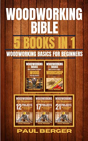 [PDF] [EPUB] Woodworking Bible: Woodworking basics for beginners 5 books in 1 Download by Paul Berger