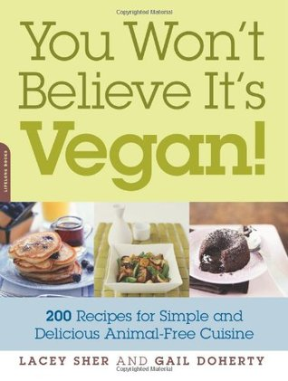 [PDF] [EPUB] You Won't Believe It's Vegan!: 200 Recipes for Simple and Delicious Animal-Free Cuisine Download by Lacey Sher