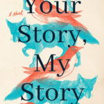 [PDF] [EPUB] Your Story, My Story: A Novel Download