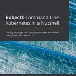 [PDF] [EPUB] kubectl: Command-Line Kubernetes in a Nutshell: Deploy, manage, and debug container workloads using the Kubernetes CLI Download