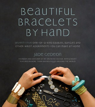 [PDF] [EPUB] Beautiful Bracelets By Hand: Seventy Five One-of-a-Kind Baubles, Bangles and Other Wrist Adornments You Can Make At Home Download by Jade Gedeon