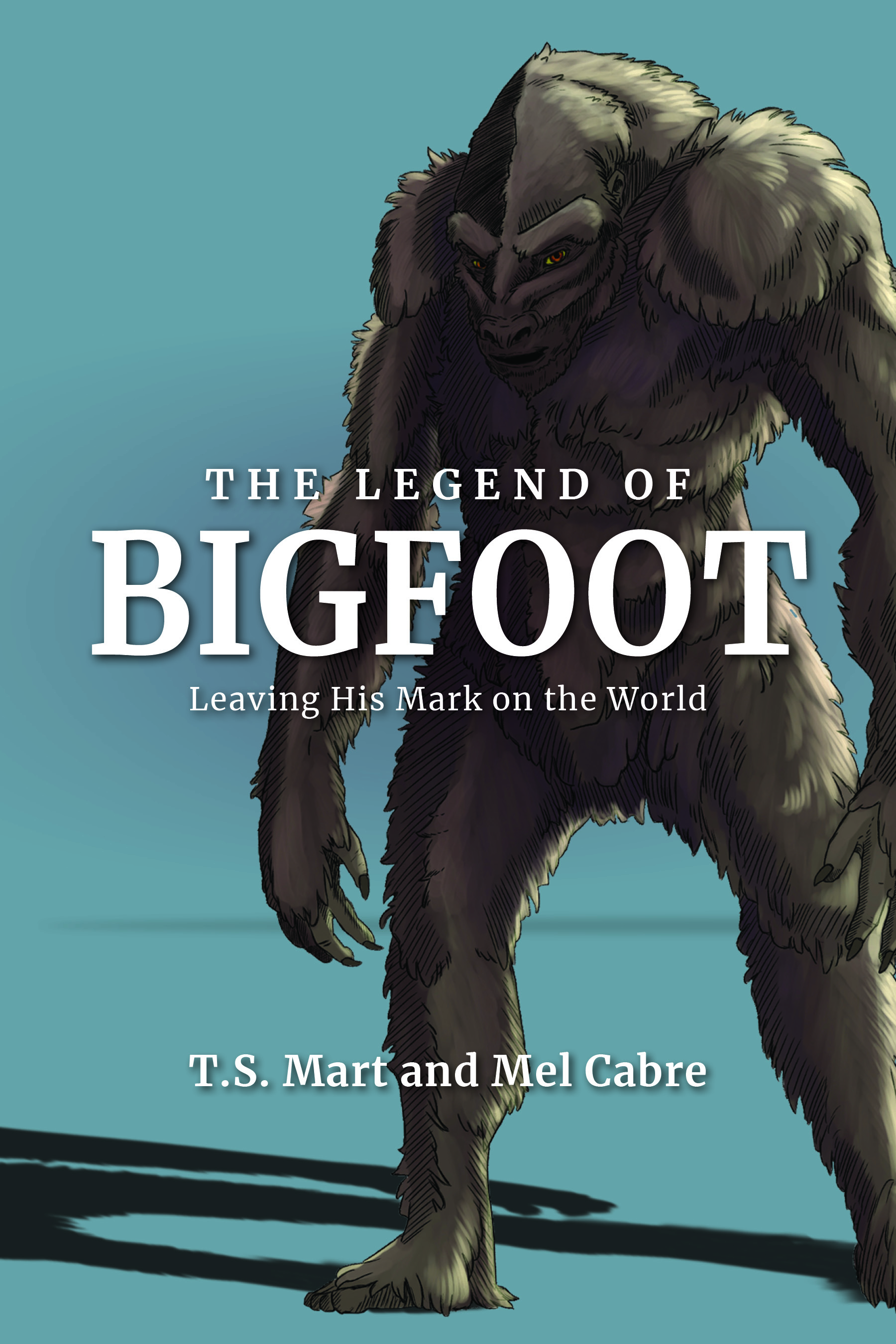 [PDF] [EPUB] The Legend of Bigfoot: Leaving His Mark On the World Download by T.S. Mart